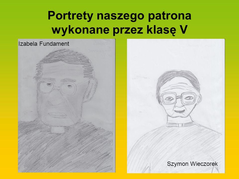 Portrety naszego patrona wykonane przez klasę V Izabela Fundament Szymon Wieczorek