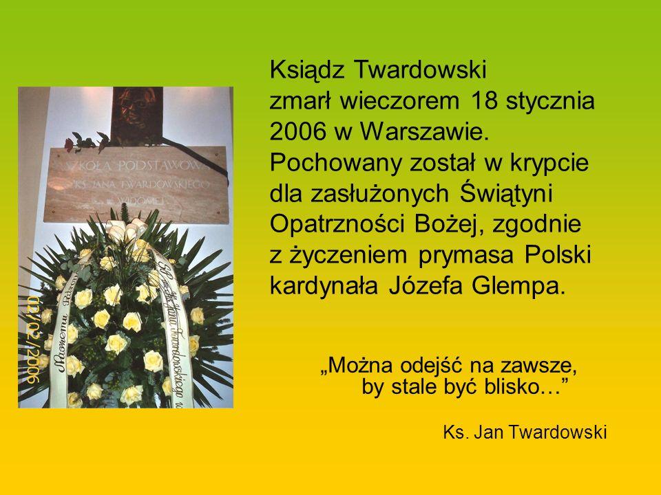 Można odejść na zawsze, by stale być blisko… Ks. Jan Twardowski Ksiądz Twardowski zmarł wieczorem 18 stycznia 2006 w Warszawie. Pochowany został w kry