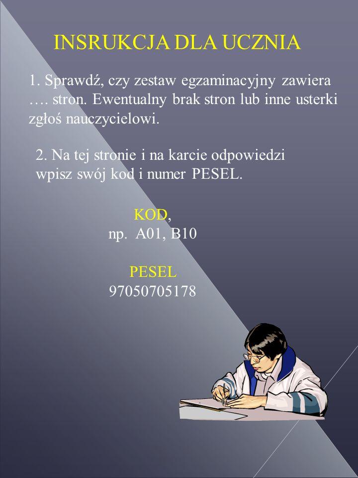 INSRUKCJA DLA UCZNIA 1. Sprawdź, czy zestaw egzaminacyjny zawiera ….