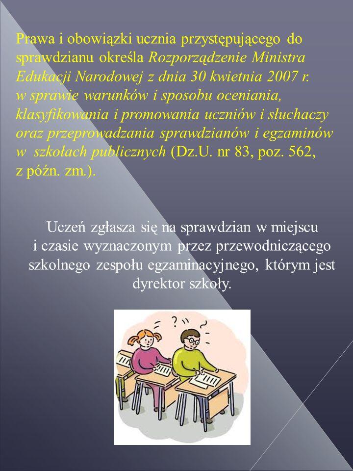Prawa i obowiązki ucznia przystępującego do sprawdzianu określa Rozporządzenie Ministra Edukacji Narodowej z dnia 30 kwietnia 2007 r.