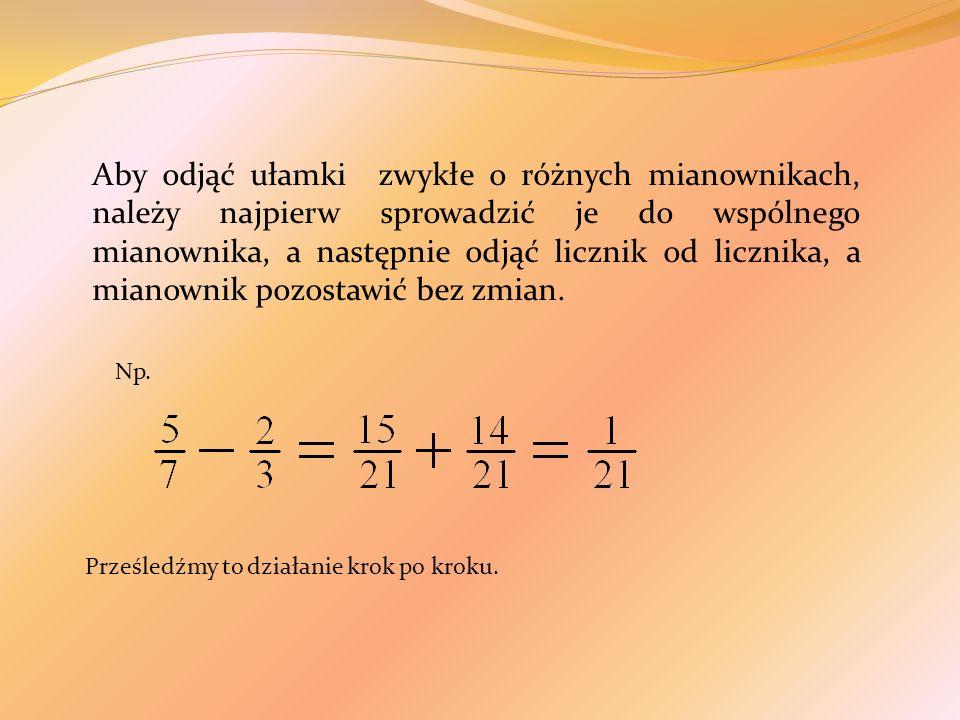 Aby odjąć ułamki zwykłe o różnych mianownikach, należy najpierw sprowadzić je do wspólnego mianownika, a następnie odjąć licznik od licznika, a mianow