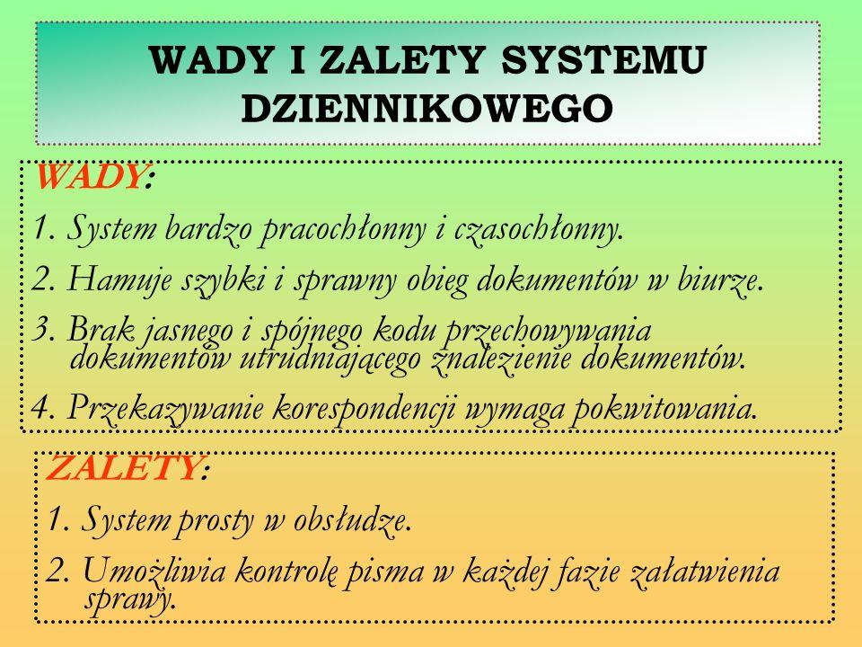 WADY I ZALETY SYSTEMU DZIENNIKOWEGO ZALETY : 1. System prosty w obsłudze. 2. Umożliwia kontrolę pisma w każdej fazie załatwienia sprawy. WADY: 1. Syst
