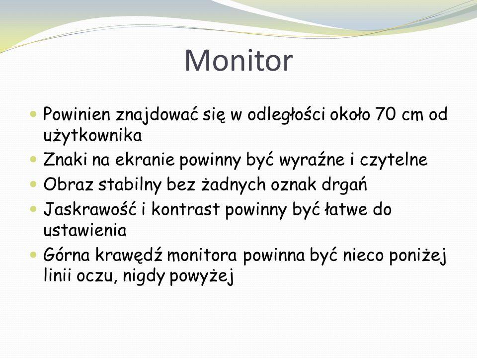 Monitor Powinien znajdować się w odległości około 70 cm od użytkownika Znaki na ekranie powinny być wyraźne i czytelne Obraz stabilny bez żadnych ozna