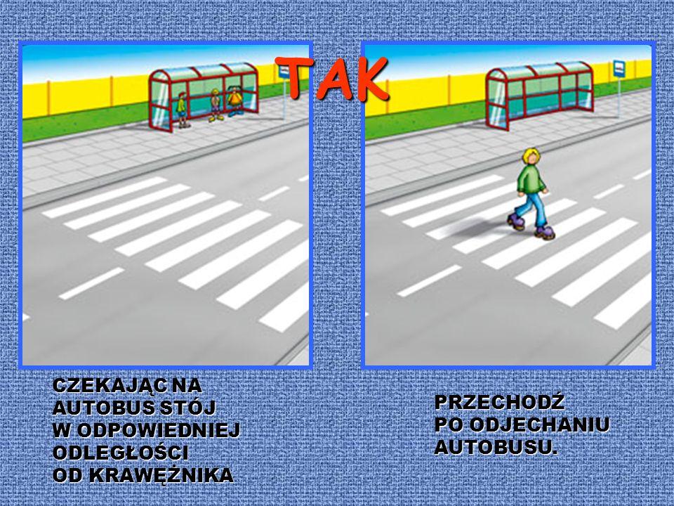 Zaczekaj aż wyładują towar lub zachowując ostrożność obejdź samochód wychodząc na jezdnię, Jeżeli na chodniku są wykonywane roboty, to zachowując ostrożność, przejdź na drugą stronę.