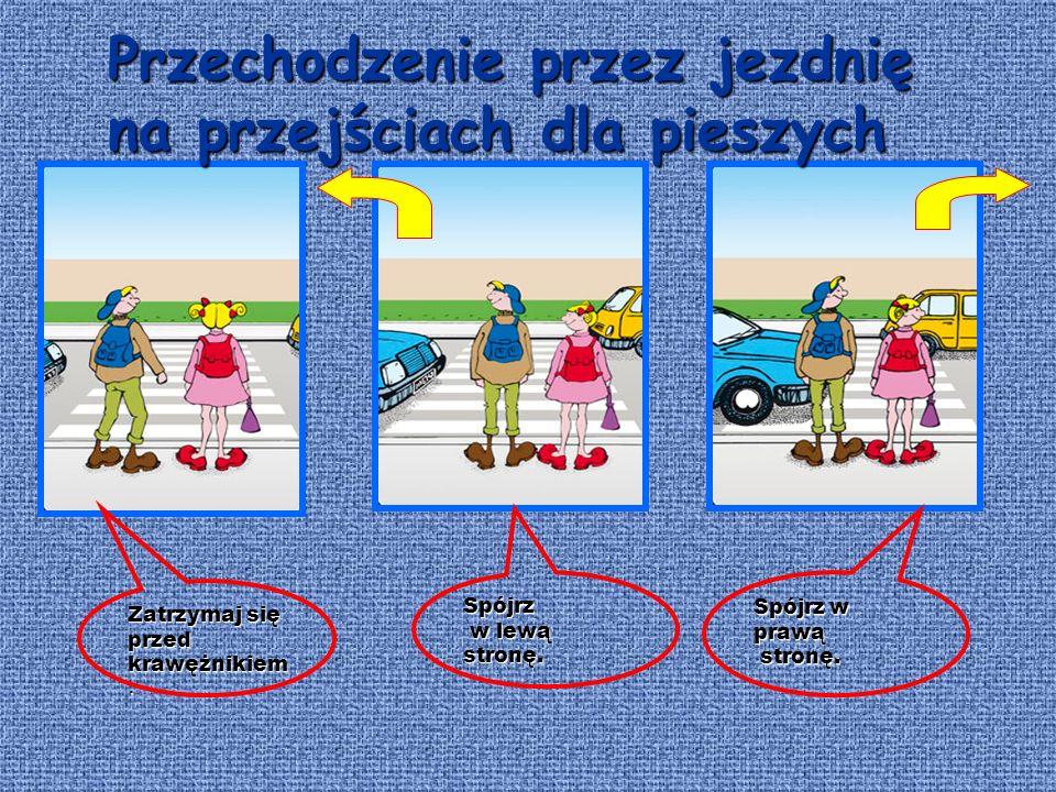 Przejściedlapieszych oznakowane jest ZEBRĄ Przejście dla pieszych oznakowane jest ZEBRĄ Dodatkowo oznaczoneznakiem Dodatkowo oznaczone znakiem Przejśc