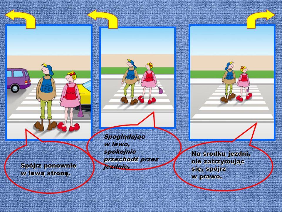 Zatrzymaj się przed krawężnikiem. Spójrz w lewą stronę. Spójrz w prawą stronę. Przechodzenie przez jezdnię na przejściach dla pieszych