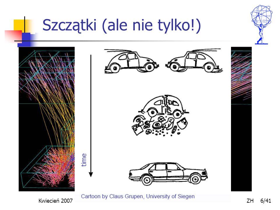 Kwiecień 2007 ZH 37/41 Identyfikacja cząstek - 1 Pomiar pędu + pomiar prędkości ->> możemy zmierzyć masę TOF – czas przelotu Promieniowanie przejścia (elektron-hadron) Pośrednio – wygląd kaskady (shower) Ze śladem lub bez w trakerze (e/γ) Pomiar jonizacji (dE/dx)