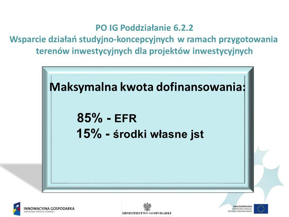 PO IG Poddziałanie 6.2.2 Wsparcie działań studyjno-koncepcyjnych w ramach przygotowania terenów inwestycyjnych dla projektów inwestycyjnych Maksymalna kwota dofinansowania: 85% - EFR 15% - środki własne jst