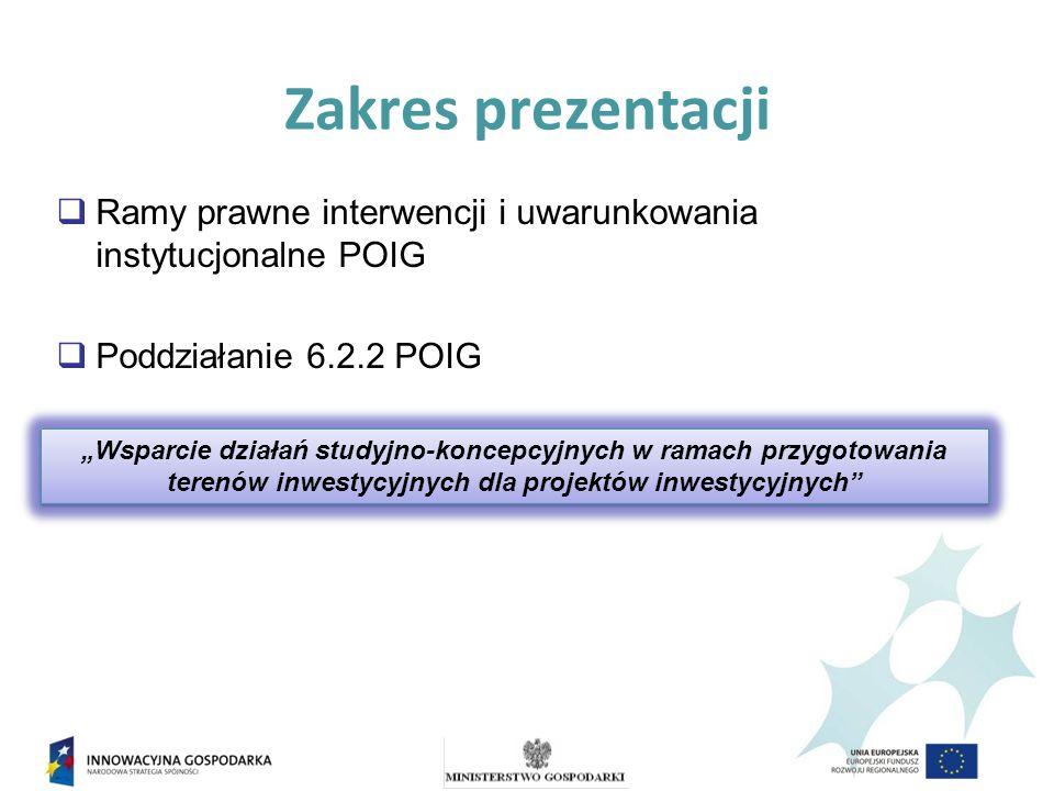 PO IG Poddziałanie 6.2.2 Wsparcie działań studyjno-koncepcyjnych w ramach przygotowania terenów inwestycyjnych dla projektów inwestycyjnych Wsparcie może być udzielone na projekty obejmujące opracowanie harmonogramów procesu inwestycyjnego analizy formalno-prawne nieruchomości dokumentacja techniczna i projektowo- budowlana związana z uzbrojeniem terenu pod inwestycje raport o oddziaływaniu na środowisko naturalne projekty doradczo-promocyjne, w tym działania rozpoznawcze w ocenie możliwości utworzenia terenu inwestycyjnego dla danej lokalizacji oraz opracowanie informacji o utworzonym terenie inwestycyjnym