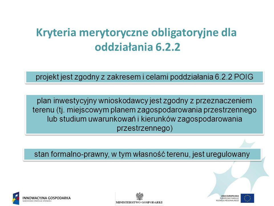 Kryteria merytoryczne obligatoryjne dla oddziałania 6.2.2 projekt jest zgodny z zakresem i celami poddziałania 6.2.2 POIG plan inwestycyjny wnioskodawcy jest zgodny z przeznaczeniem terenu (tj.