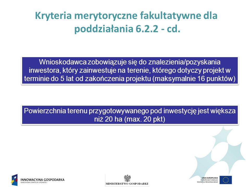 Kryteria merytoryczne fakultatywne dla poddziałania 6.2.2 - cd.
