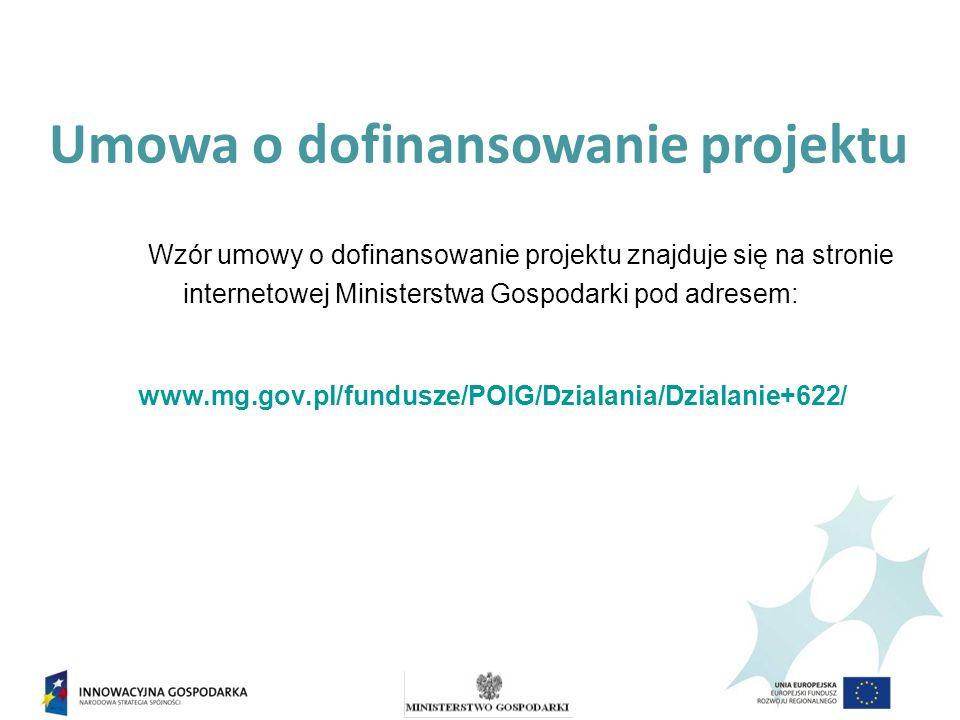Umowa o dofinansowanie projektu Wzór umowy o dofinansowanie projektu znajduje się na stronie internetowej Ministerstwa Gospodarki pod adresem: www.mg.gov.pl/fundusze/POIG/Dzialania/Dzialanie+622/