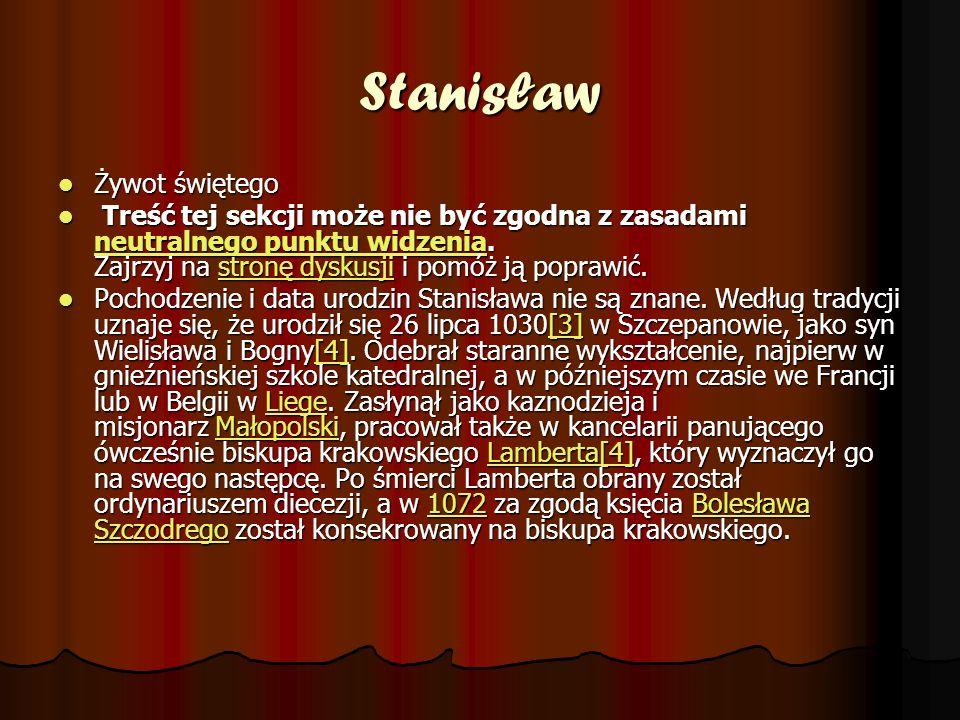Stanisław Żywot świętego Żywot świętego Treść tej sekcji może nie być zgodna z zasadami neutralnego punktu widzenia. Zajrzyj na stronę dyskusji i pomó