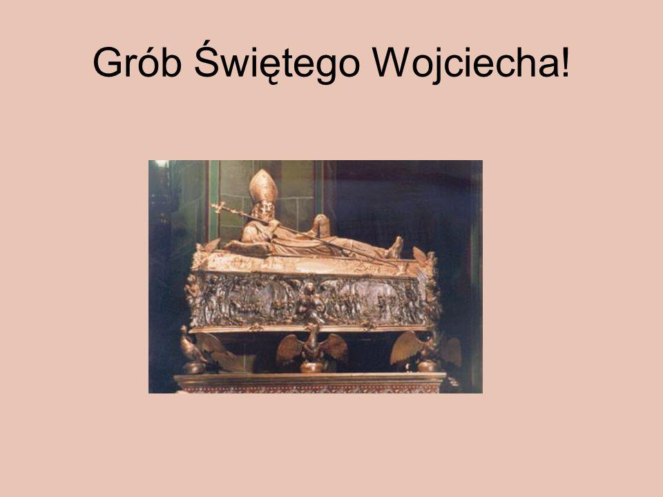 Grób Świętego Wojciecha!