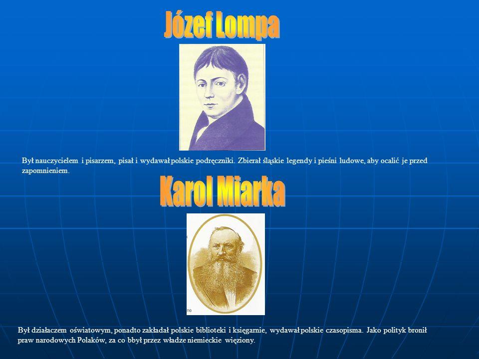 Był nauczycielem i pisarzem, pisał i wydawał polskie podręczniki. Zbierał śląskie legendy i pieśni ludowe, aby ocalić je przed zapomnieniem. Był dział