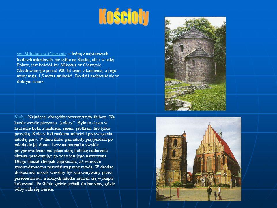 św. Mikołaja w Cieszynie – Jedną z najstarszych budowli sakralnych nie tylko na Śląsku, ale i w całej Polsce, jest kościół św. Mikołaja w Cieszynie. Z