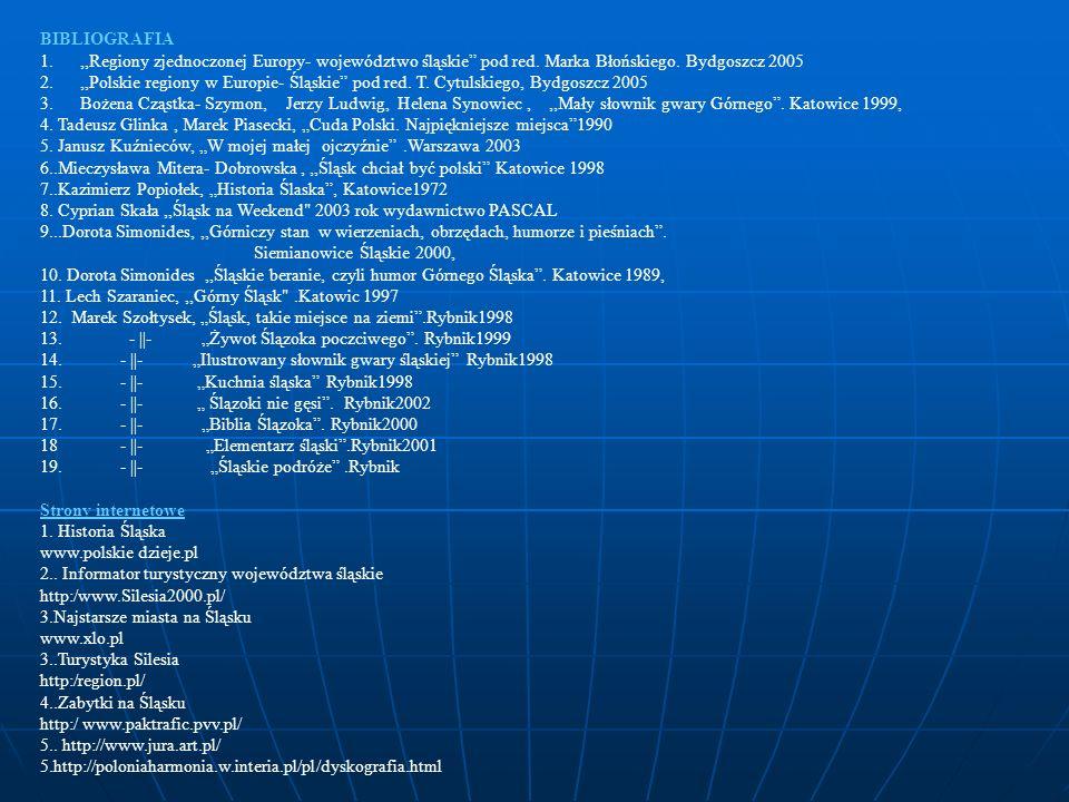 BIBLIOGRAFIA 1.,,Regiony zjednoczonej Europy- województwo śląskie pod red. Marka Błońskiego. Bydgoszcz 2005 2.,,Polskie regiony w Europie- Śląskie pod