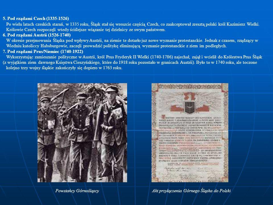 5. Pod rządami Czech (1335-1526) Po wielu latach czeskich starań, w 1335 roku, Śląsk stał się wreszcie częścią Czech, co zaakceptował zresztą polski k