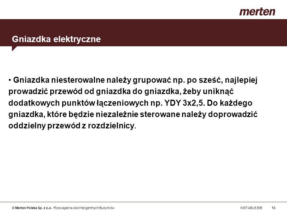 © Merten Polska Sp. z o.o. Rozwiązania dla Inteligentnych Budynków INSTABUS EIB13 Gniazdka niesterowalne należy grupować np. po sześć, najlepiej prowa