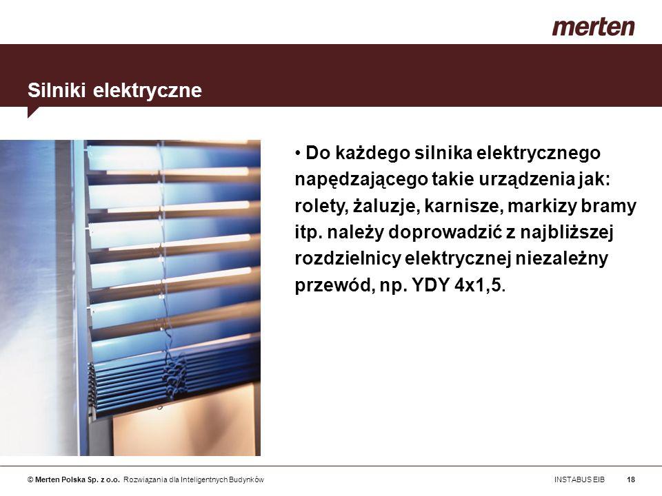 © Merten Polska Sp. z o.o. Rozwiązania dla Inteligentnych Budynków INSTABUS EIB18 Do każdego silnika elektrycznego napędzającego takie urządzenia jak: