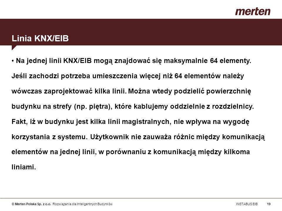 © Merten Polska Sp. z o.o. Rozwiązania dla Inteligentnych Budynków INSTABUS EIB19 Na jednej linii KNX/EIB mogą znajdować się maksymalnie 64 elementy.