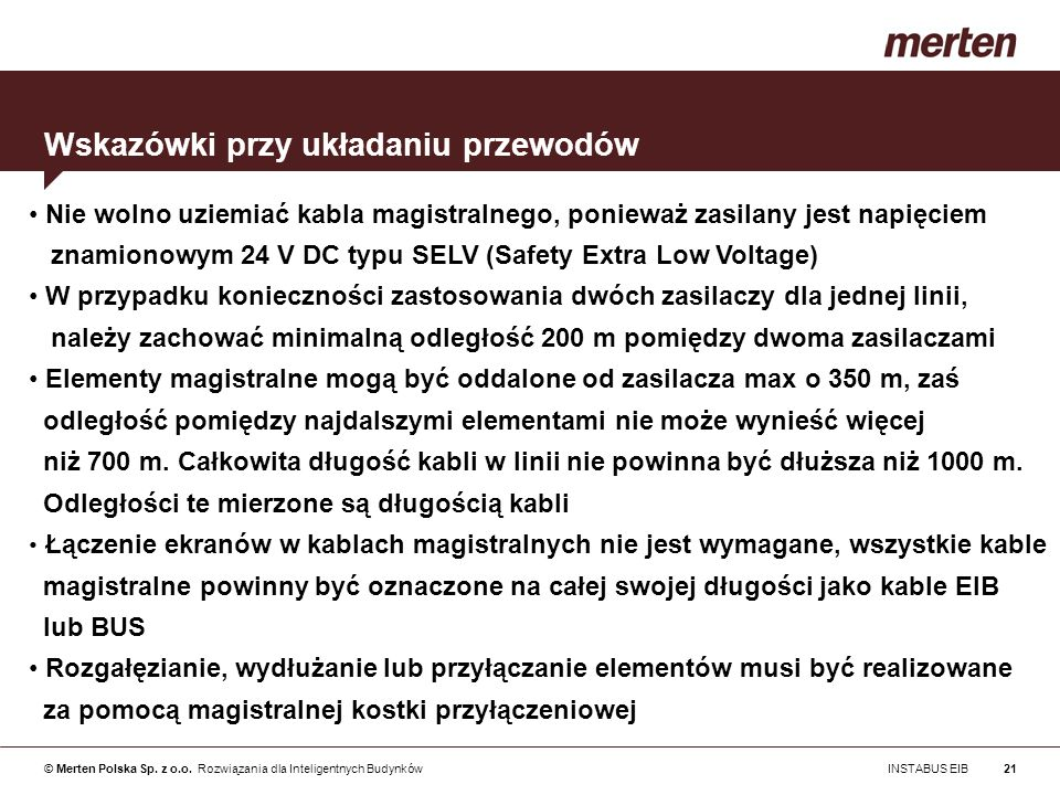© Merten Polska Sp. z o.o. Rozwiązania dla Inteligentnych Budynków INSTABUS EIB21 Nie wolno uziemiać kabla magistralnego, ponieważ zasilany jest napię