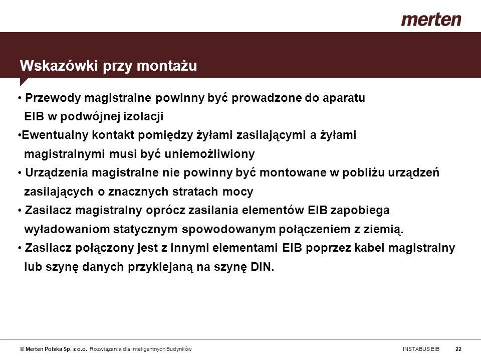 © Merten Polska Sp. z o.o. Rozwiązania dla Inteligentnych Budynków INSTABUS EIB22 Przewody magistralne powinny być prowadzone do aparatu EIB w podwójn