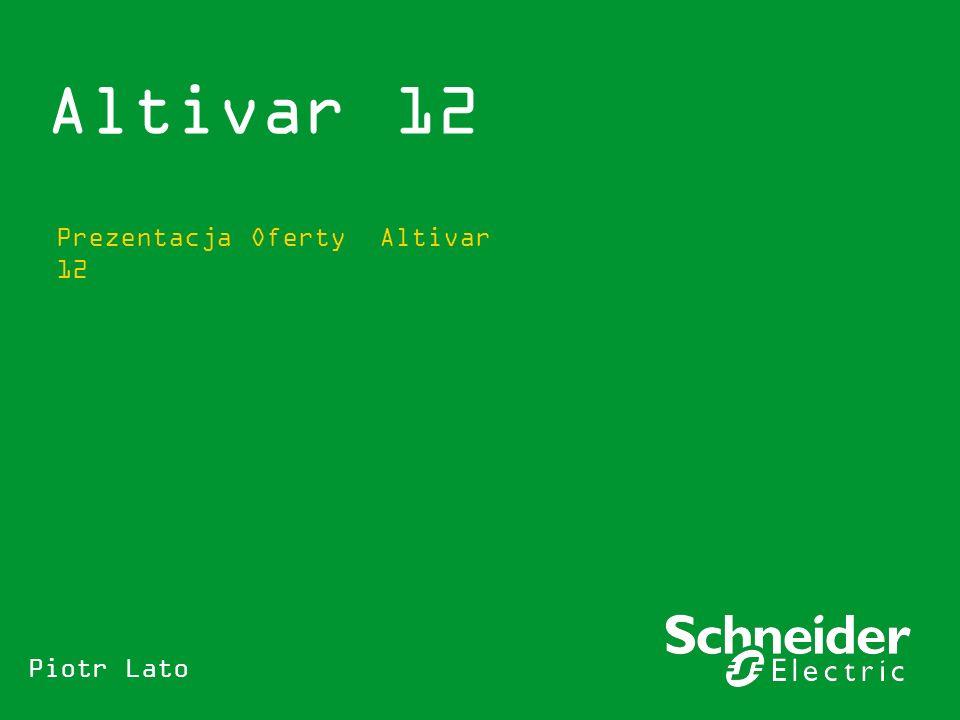 Altivar 12 Prezentacja Oferty Altivar 12 Piotr Lato
