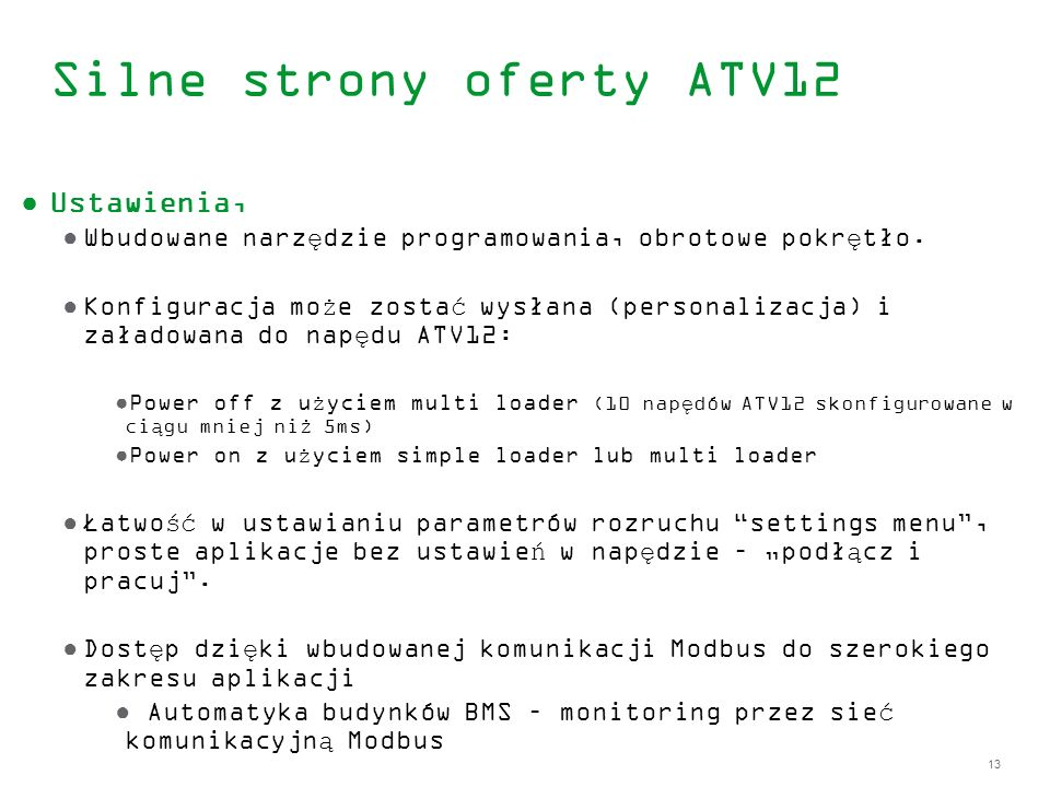 13 Silne strony oferty ATV12 Ustawienia, Wbudowane narzędzie programowania, obrotowe pokrętło. Konfiguracja może zostać wysłana (personalizacja) i zał