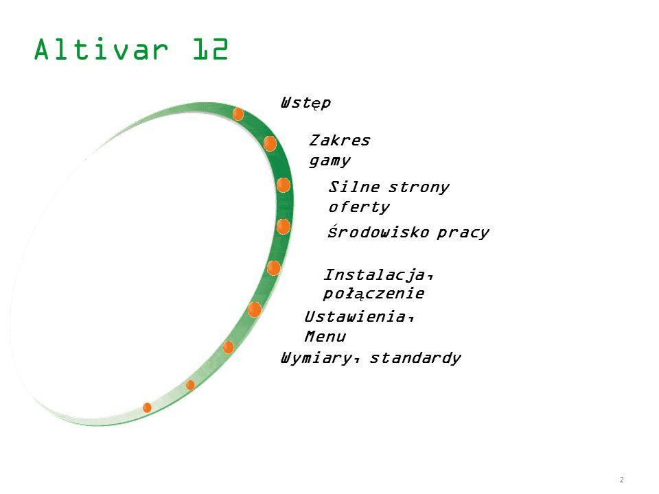 2 Altivar 12 Wstęp Zakres gamy Silne strony oferty Środowisko pracy Instalacja, połączenie Ustawienia, Menu Wymiary, standardy