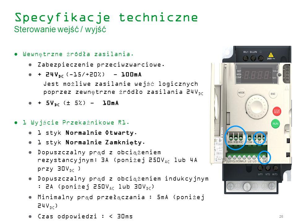 25 Specyfikacje techniczne Sterowanie wejść / wyjść Wewnętrzne źródła zasilania. Zabezpieczenie przeciwzwarciowe. + 24V DC (-15/+20%) - 100mA Jest moż