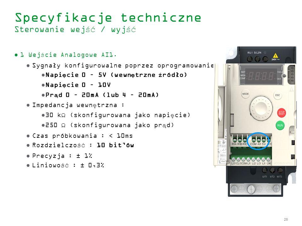26 Specyfikacje techniczne Sterowanie wejść / wyjść 1 Wejście Analogowe AI1. Sygnały konfigurowalne poprzez oprogramowanie: Napięcie 0 – 5V (wewnętrzn