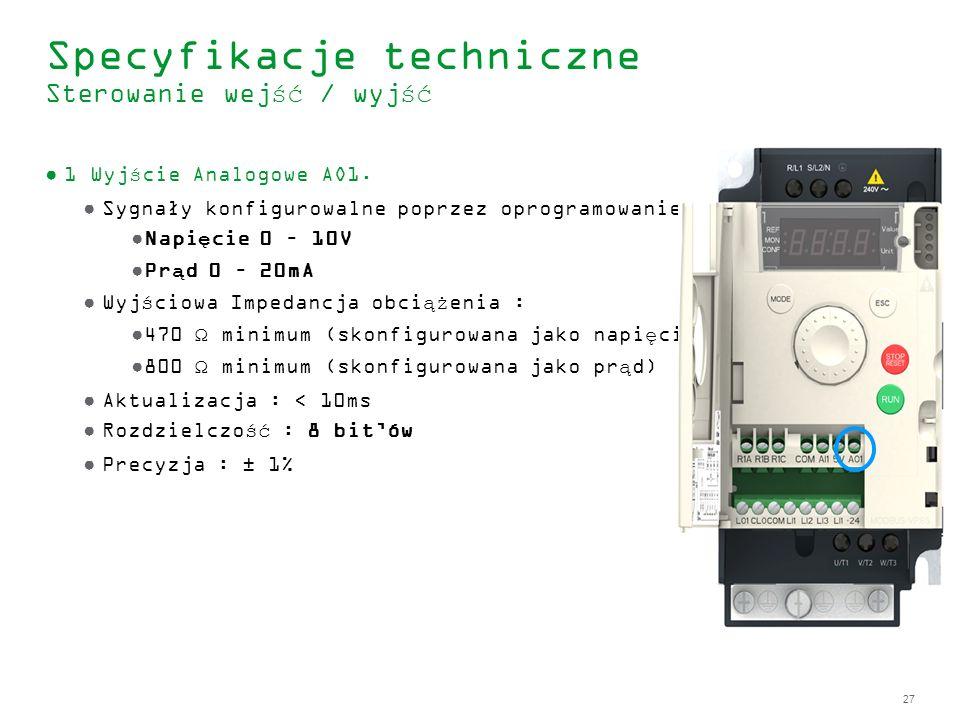 27 Specyfikacje techniczne Sterowanie wejść / wyjść 1 Wyjście Analogowe AO1. Sygnały konfigurowalne poprzez oprogramowanie: Napięcie 0 – 10V Prąd 0 –