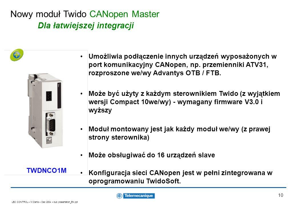 LEC CONTROL – M.Denis – Dec 2004 – bud presentation_EN.ppt 10 Nowy moduł Twido CANopen Master Dla łatwiejszej integracji Umożliwia podłączenie innych