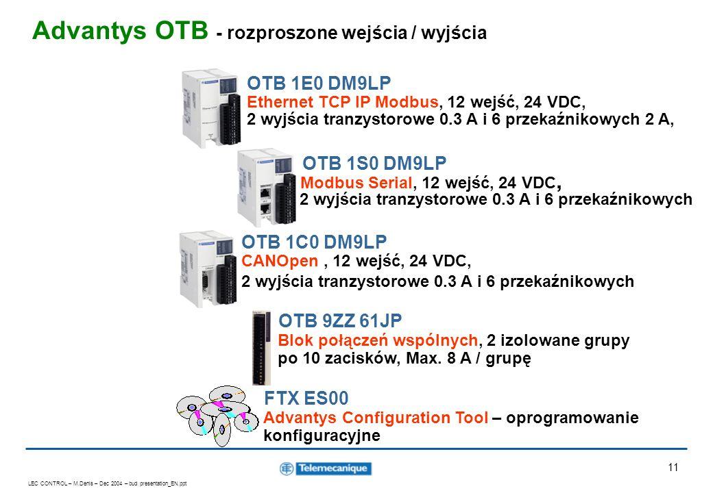 LEC CONTROL – M.Denis – Dec 2004 – bud presentation_EN.ppt 11 Advantys OTB - rozproszone wejścia / wyjścia FTX ES00 Advantys Configuration Tool – opro