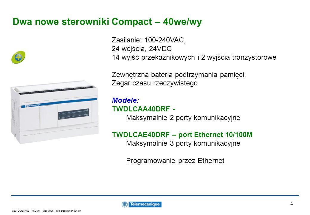 LEC CONTROL – M.Denis – Dec 2004 – bud presentation_EN.ppt 4 Dwa nowe sterowniki Compact – 40we/wy Zasilanie: 100-240VAC, 24 wejścia, 24VDC 14 wyjść p
