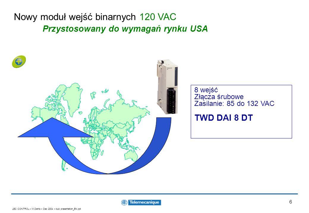 LEC CONTROL – M.Denis – Dec 2004 – bud presentation_EN.ppt 7 Złącze śrubowe Moduły mieszaneWejściowewyjściowe 2 we 0 … 10 VDC 4 … 20mA - 1 wy 0 … 10 VDC 4 … 20mA 2 we termopary K, J, T, PT100 - 1 wy 0 … 10 VDC 4 … 20mA Twido - wejścia i wyjścia analogowe przypomnienie oferty