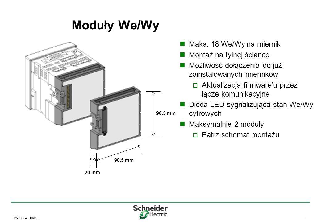 PMO - 3-3-03 - English 4 Opcje montowania modułów We/Wy Maksymalnie 2 moduły dowolnego typu 2 wyjątki: Maksymalnie 1 moduł PM8M22na miernik PM8M22 nie posiada gniazda dla następnego modułu Musi być montować jako ostatni Jeśli napięcie zasilające miernik jest niższe niż 208V Tylko 1 moduł PM8M2222 na miernik Przy podłączonym module PM8M2222 - brak możliwości podłączenia innych modułów
