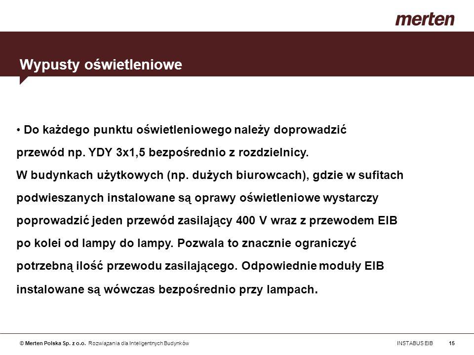 © Merten Polska Sp. z o.o. Rozwiązania dla Inteligentnych Budynków INSTABUS EIB15 Do każdego punktu oświetleniowego należy doprowadzić przewód np. YDY
