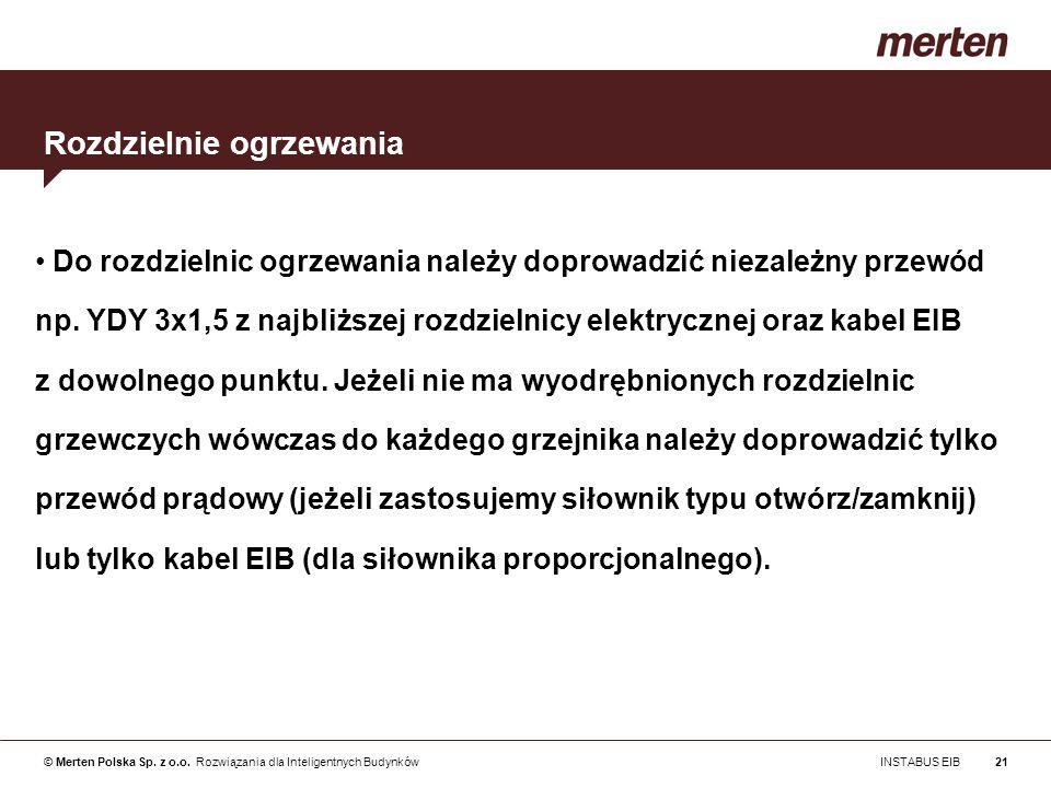 © Merten Polska Sp. z o.o. Rozwiązania dla Inteligentnych Budynków INSTABUS EIB21 Do rozdzielnic ogrzewania należy doprowadzić niezależny przewód np.