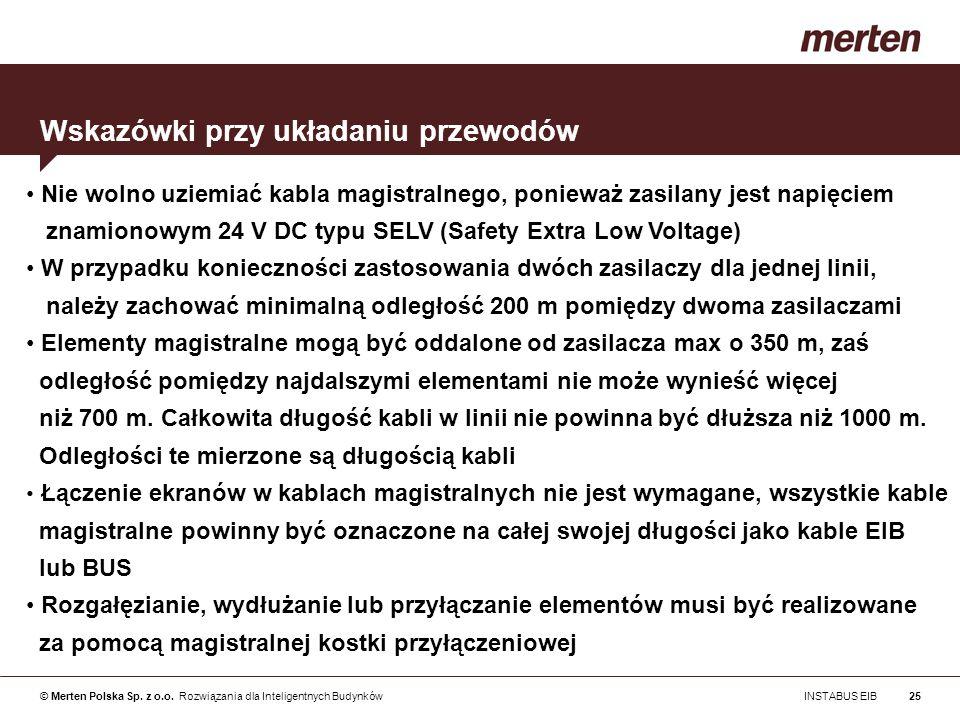 © Merten Polska Sp. z o.o. Rozwiązania dla Inteligentnych Budynków INSTABUS EIB25 Nie wolno uziemiać kabla magistralnego, ponieważ zasilany jest napię