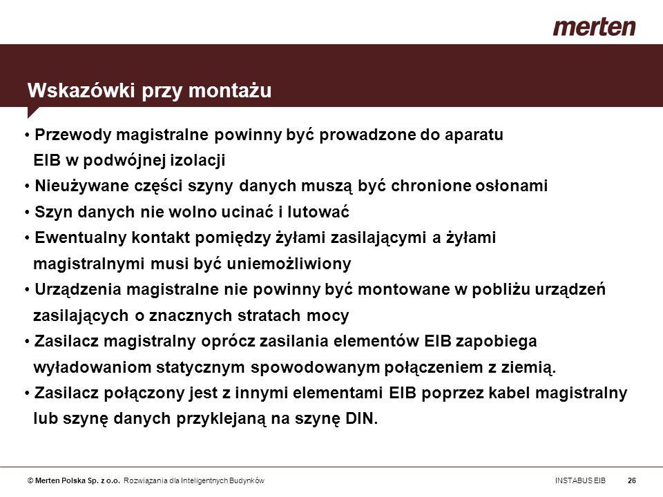 © Merten Polska Sp. z o.o. Rozwiązania dla Inteligentnych Budynków INSTABUS EIB26 Przewody magistralne powinny być prowadzone do aparatu EIB w podwójn