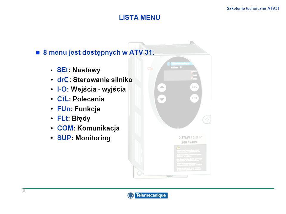 Szkolenie techniczne ATV31 LISTA MENU 8 menu jest dostępnych w ATV 31: SEt: Nastawy drC: Sterowanie silnika I-O: Wejścia - wyjścia CtL: Polecenia FUn: