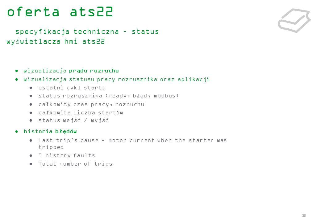 38 wizualizacja prądu rozruchu wizualizacja statusu pracy rozrusznika oraz aplikacji ostatni cykl startu status rozrusznika (ready, błąd, modbus) całk