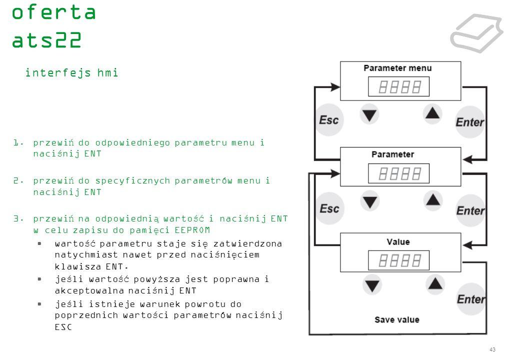 43 1.przewiń do odpowiedniego parametru menu i naciśnij ENT 2.przewiń do specyficznych parametrów menu i naciśnij ENT 3.przewiń na odpowiednią wartość