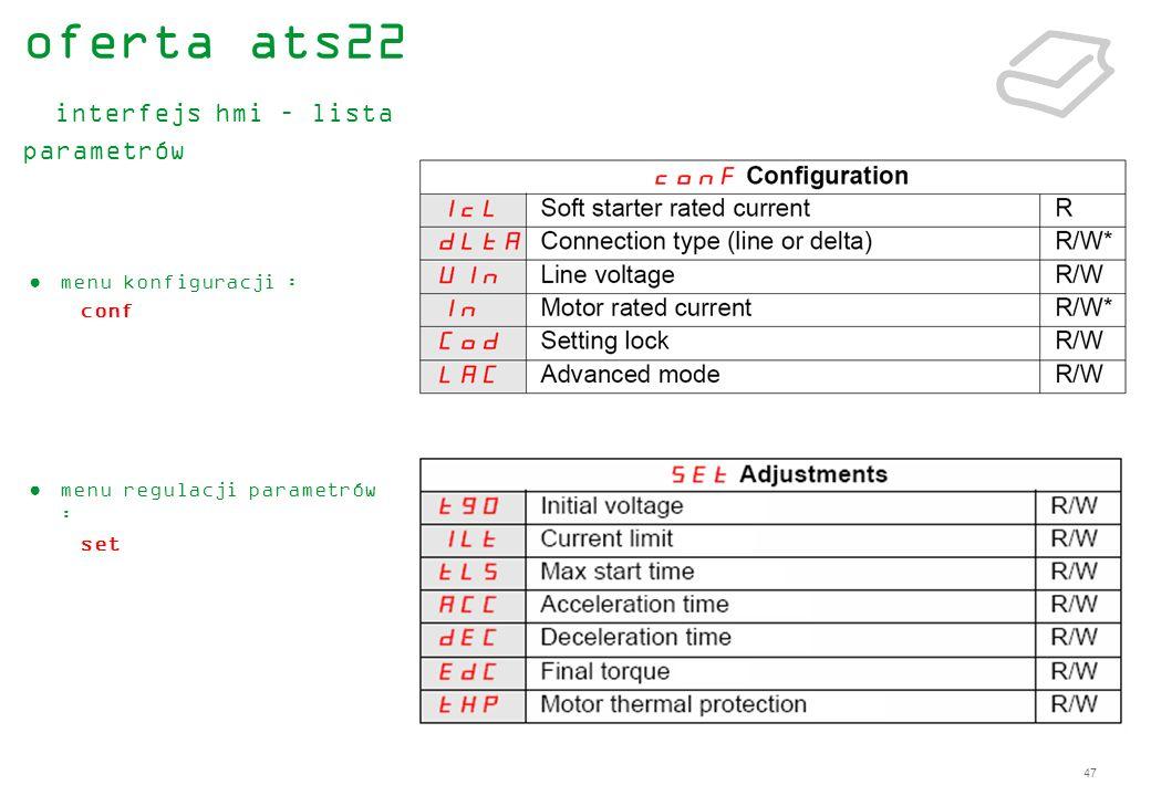 47 menu konfiguracji : conf menu regulacji parametrów : set oferta ats22 interfejs hmi – lista parametrów