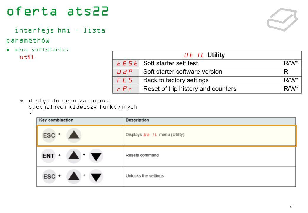 52 menu softstartu: util dostęp do menu za pomocą specjalnych klawiszy funkcyjnych : oferta ats22 interfejs hmi – lista parametrów