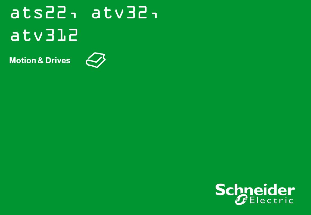 ats22, atv32, atv312 Motion & Drives