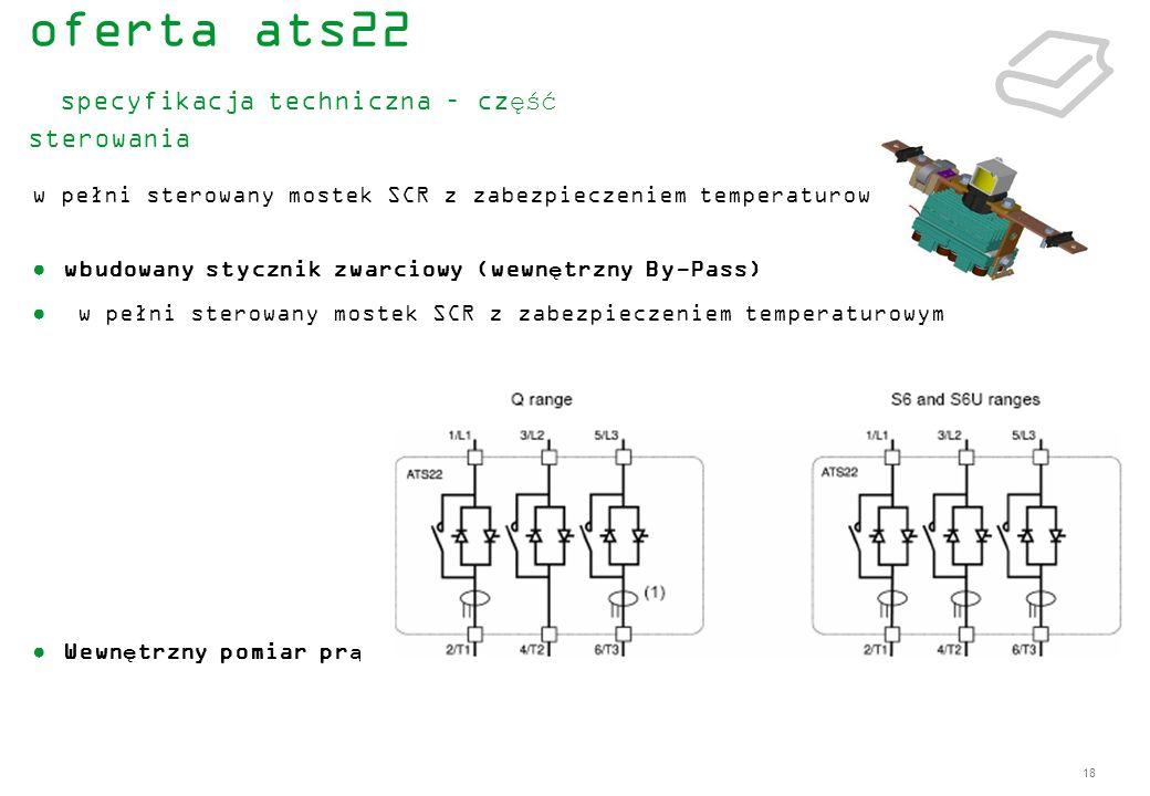 18 w pełni sterowany mostek SCR z zabezpieczeniem temperaturowym wbudowany stycznik zwarciowy (wewnętrzny By-Pass) w pełni sterowany mostek SCR z zabe