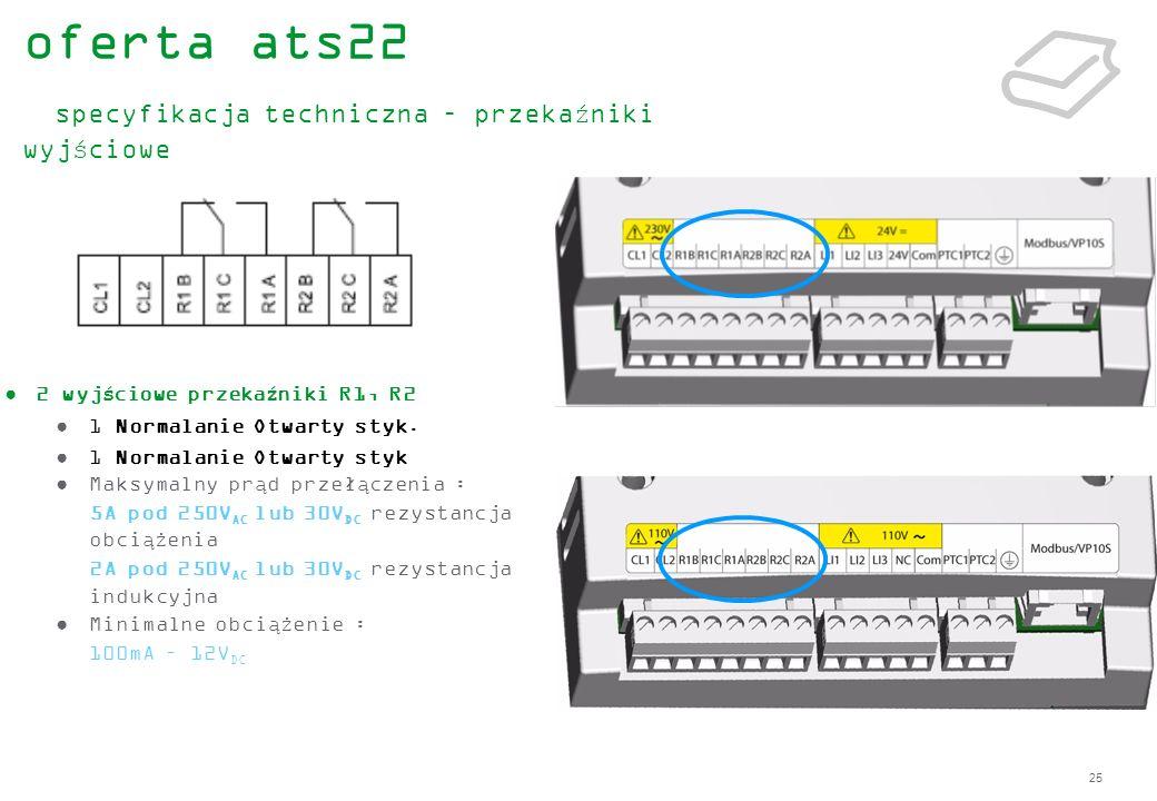 25 2 wyjściowe przekaźniki R1, R2 1 Normalanie Otwarty styk. 1 Normalanie Otwarty styk Maksymalny prąd przełączenia : 5A pod 250V AC lub 30V DC rezyst